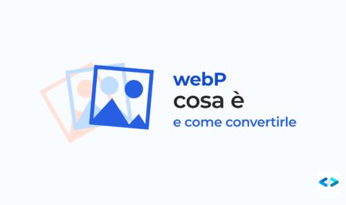 WebP – Cosa è e come convertire da webP a jpg (e viceversa)