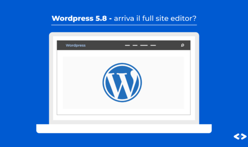 WordPress 5.8 Update – Si parla di Rumors su di un possibile full site editor